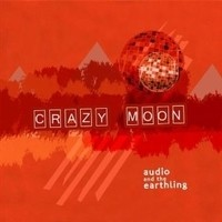 Audio And The Earthling, Crazy Moon
